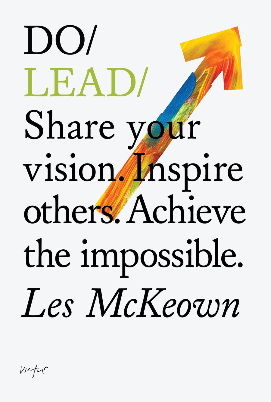 Do Lead: Share Your Vision. Inspire Others. Achieve the Impossible. (Do Books) - Leadership Books