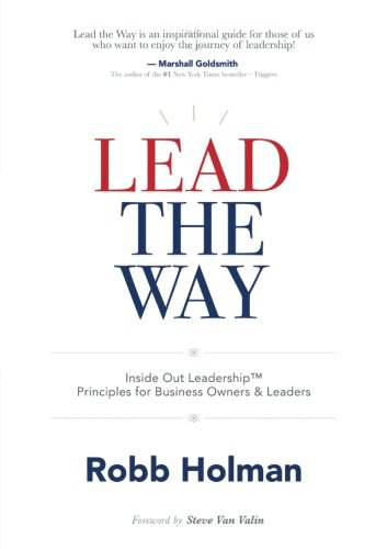 Lead the Way: Inside Out Leadership™ Principles for Business Owners & Leaders - Leadership Books