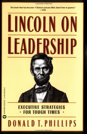 Lincoln on Leadership: Executive Strategies for Tough Times - Leadership Books