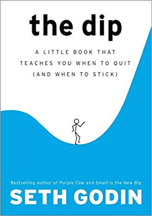 The Dip: A Little Book That Teaches You When to Quit (and When to Stick) - Leadership Books