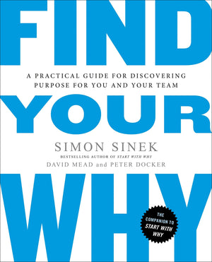 Find Your Why: A Practical Guide for Discovering Purpose for You and Your Team - Leadership Books