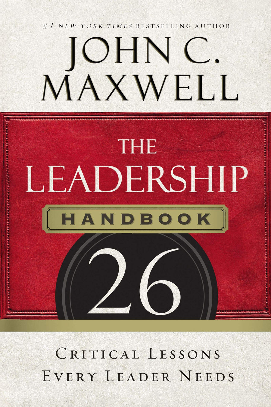 The Leadership Handbook: 26 Critical Lessons Every Leader Needs - Leadership Books