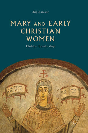 Mary and Early Christian Women: Hidden Leadership - Leadership Books