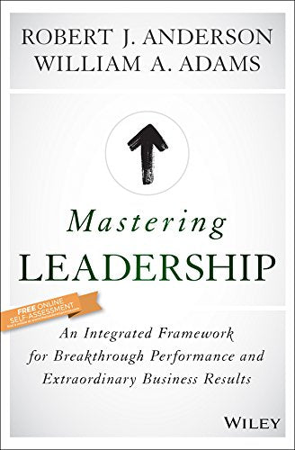 Mastering Leadership: An Integrated Framework for Breakthrough Performance and Extraordinary Business Results - Leadership Books