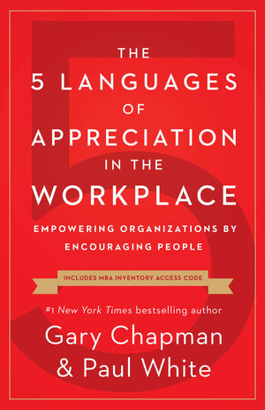 The 5 Languages of Appreciation in the Workplace: Empowering Organizations by Encouraging People - Leadership Books