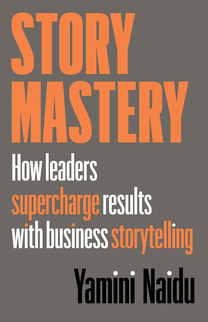 Story Mastery: How Leaders Supercharge Results With Business Storytelling