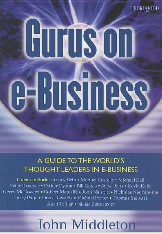 Gurus on E-Business: A Guide to the Worlds Thought-Leaders in E-Business - Leadership Books