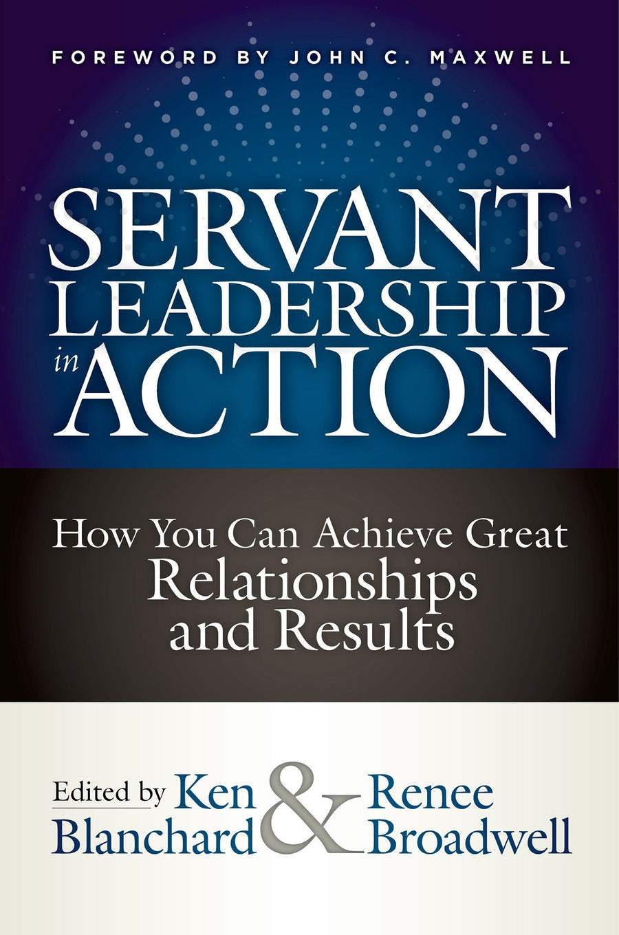 Servant Leadership in Action: How You Can Achieve Great Relationships and Results - Leadership Books