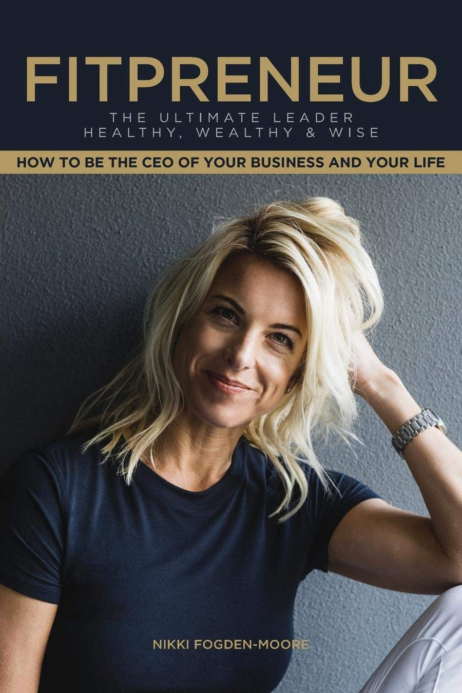 Fitpreneur: The Ultimate Leader Healthy, Wealthy And Wise - Leadership Books