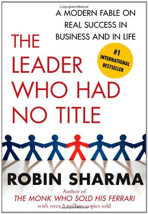 The Leader Who Had No Title: A Modern Fable on Real Success in Business and in Life - Leadership Books