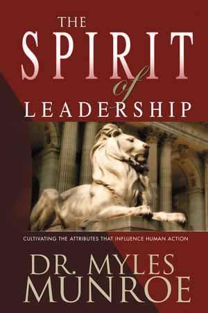 The Spirit of Leadership: Cultivating the Attributes That Influence Human Action - Leadership Books