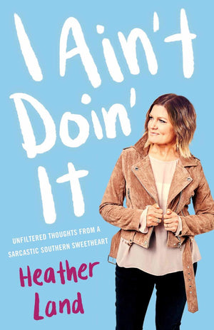 I Ain't Doin' It: Unfiltered Thoughts From Sarcastic Southern Sweetheart - Leadership Books