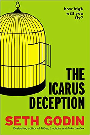 The Icarus Deception: How High Will You Fly? - Leadership Books