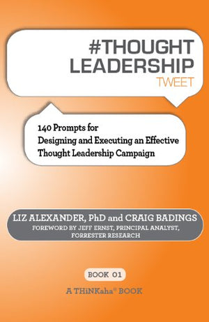 # Thought Leadership Tweet Book01: 140 Prompts for Designing and Executing an Effective Thought Leadership Campaign - Leadership Books