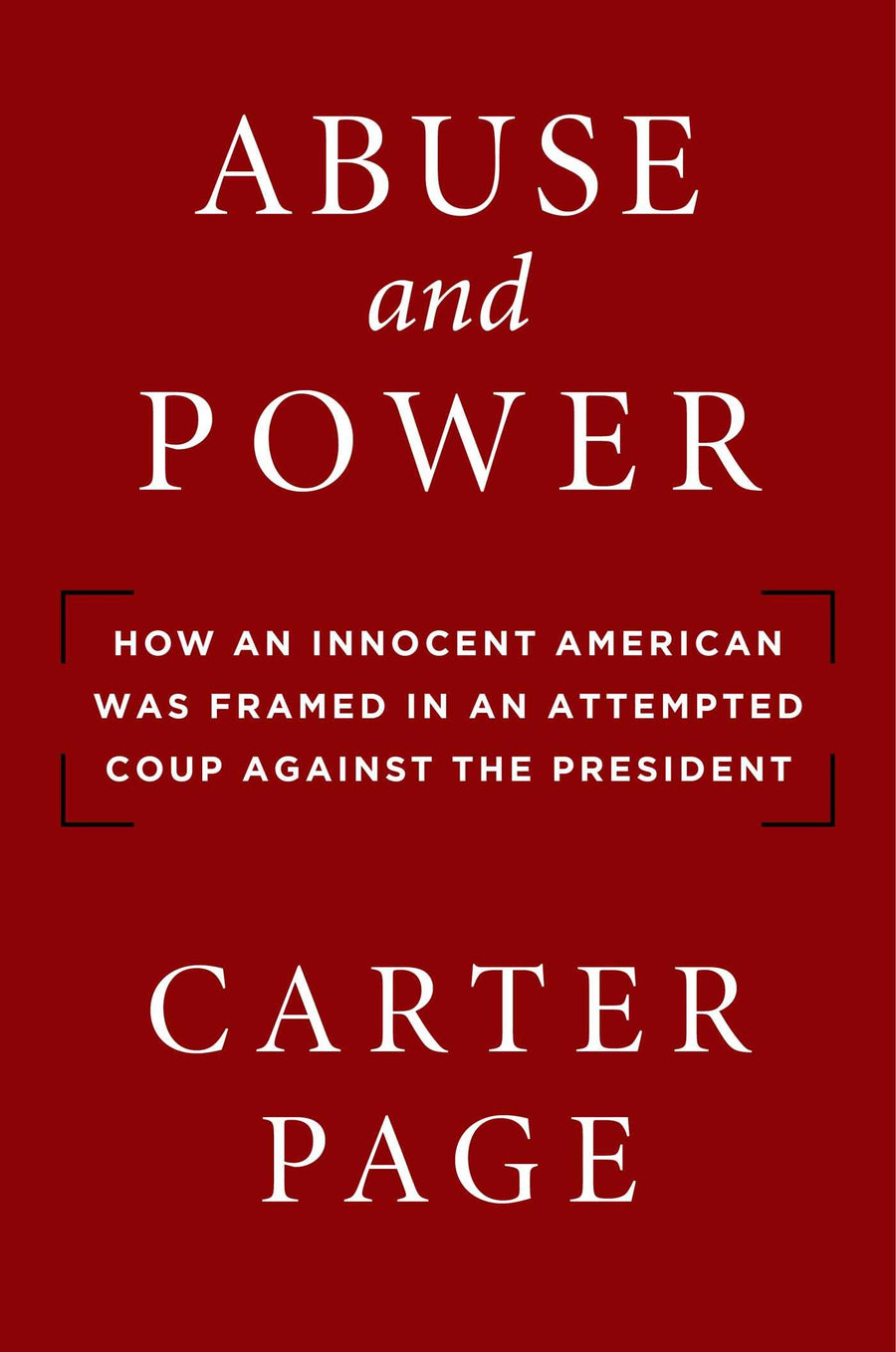 Abuse and Power: How an Innocent American Was Framed in an Attempted Coup Against the President - Leadership Books