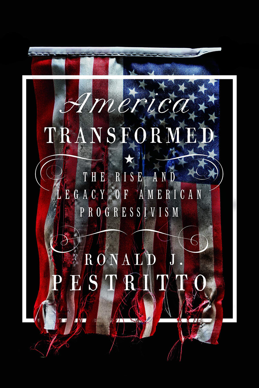 America Transformed: The Rise and Legacy of American Progressivism - Leadership Books
