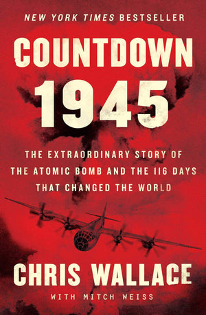 Countdown 1945: The Extraordinary Story of the Atomic Bomb and the 116 Days That Changed the World - Leadership Books