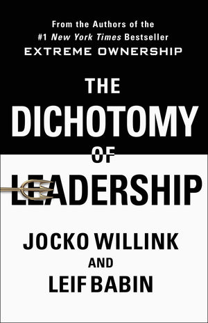The Dichotomy of Leadership: Balancing the Challenges of Extreme Ownership to Lead and Win - Leadership Books