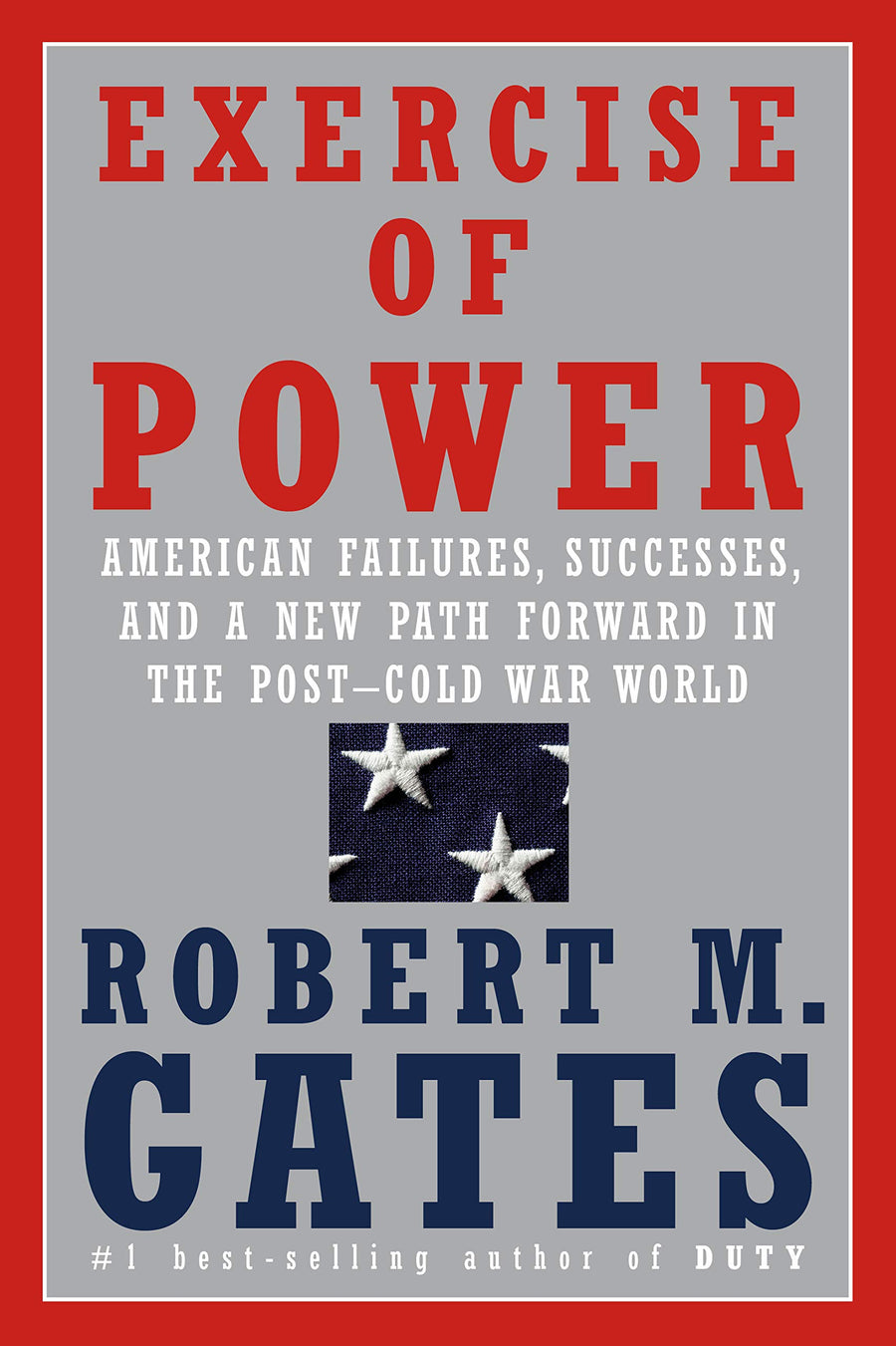 Exercise of Power: American Failures, Successes, and a New Path Forward in the Post-Cold War World - Leadership Books