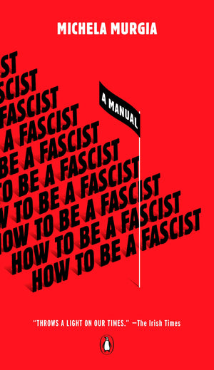 How to Be a Fascist: A Manual - Leadership Books