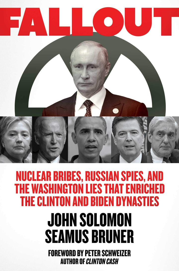 Fallout: Nuclear Bribes, Russian Spies, and the Washington Lies That Enriched the Clinton and Biden Dynasties - Leadership Books