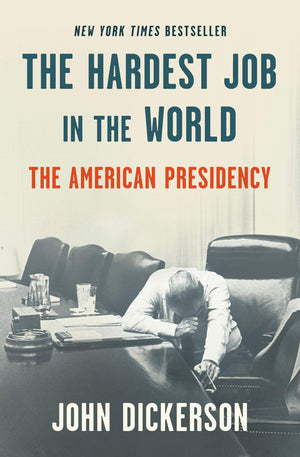 The Hardest Job in the World: The American Presidency - Leadership Books