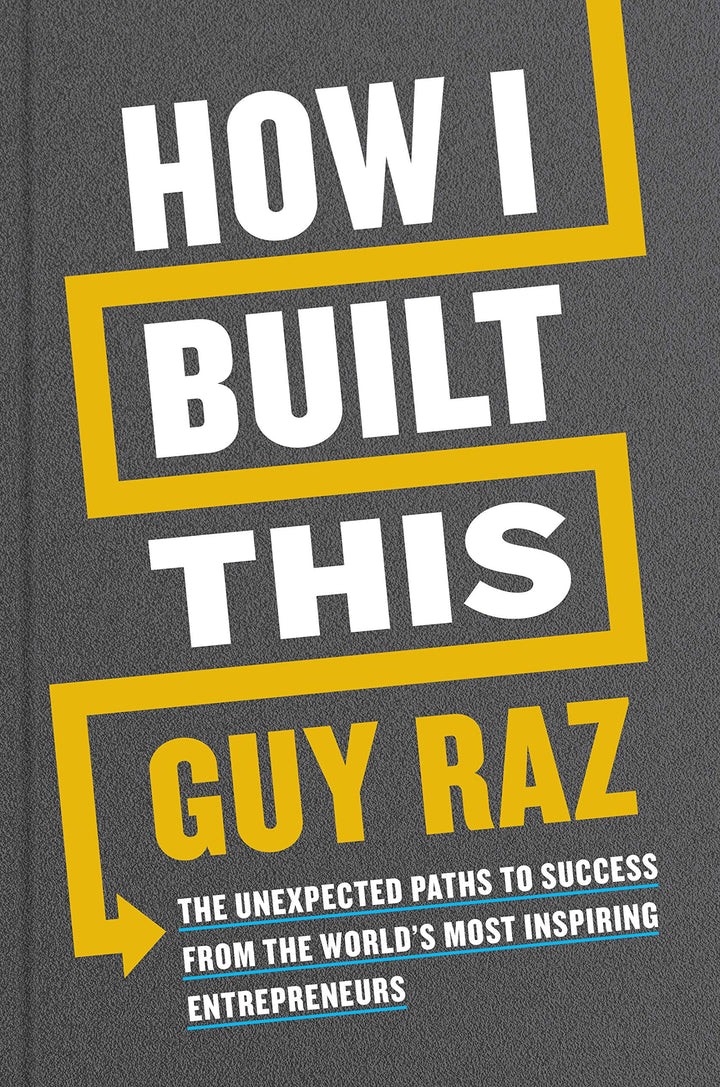 How I Built This: The Unexpected Paths To Success From The World's Most Inspiring Entrepreneurs - Leadership Books