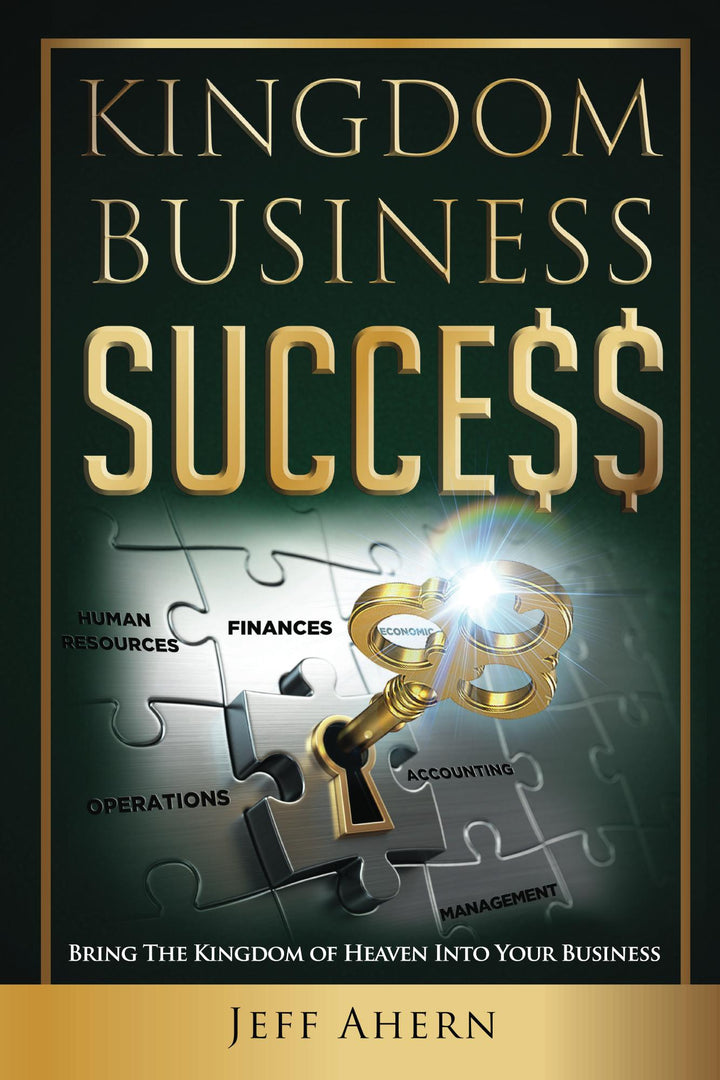 Kingdom Business Success: Bring The Kingdom Of Heaven Into Your Business - Leadership Books