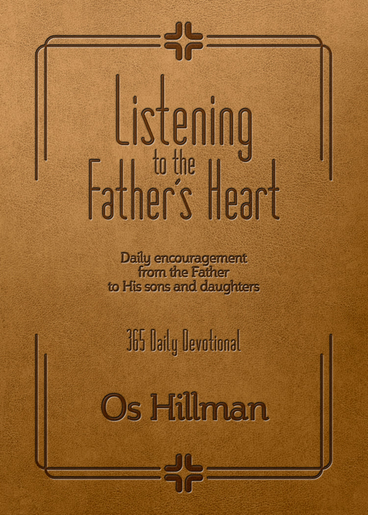Listening to the Father's Heart: Daily Encouragement From The Father To His Sons And Daughters - Leadership Books
