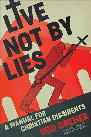 Live Not by Lies: A Manual for Christian Dissidents - Leadership Books