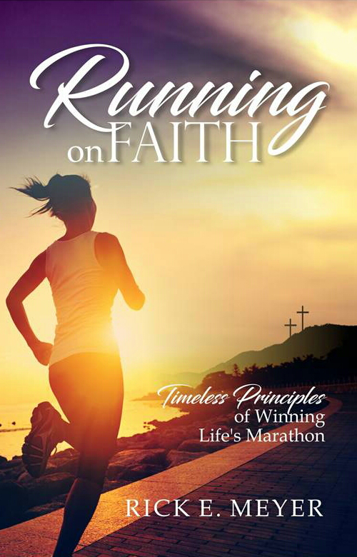 Running on Faith: Timeless Principles of Winning Life's Marathon - Leadership Books