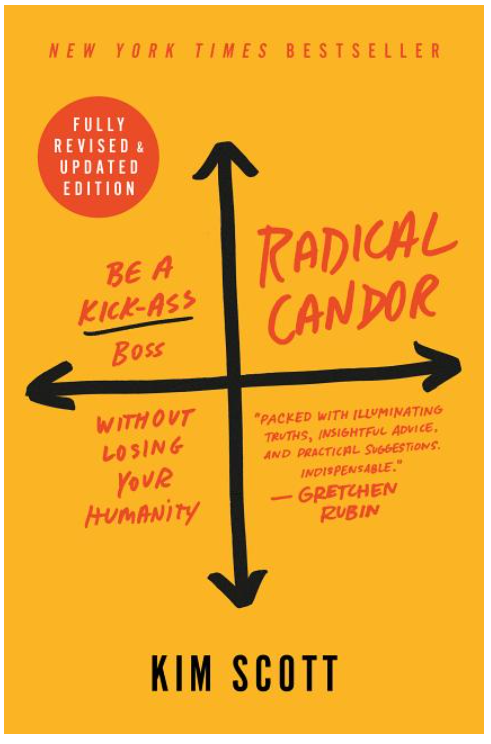 Radical Candor: Be a Kick-Ass Boss Without Losing Your Humanity - Leadership Books