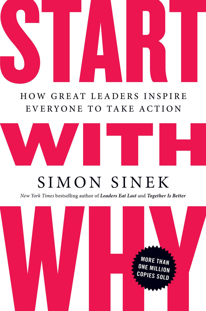 Start with Why: How Great Leaders Inspire Everyone to Take Action - Leadership Books