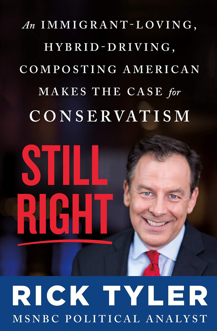 Still Right: An Immigrant-Loving, Hybrid-Driving, Composting American Makes the Case for Conservatism - Leadership Books
