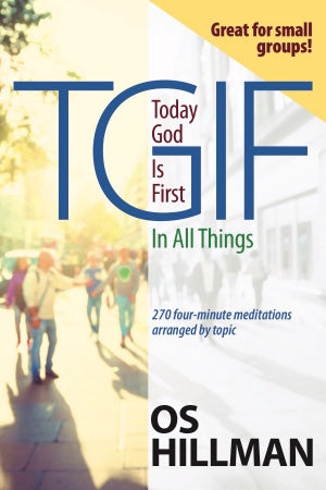 TGIF Today God Is First In All Things: 270 Four-Minute Meditations Arranged By Topic - Leadership Books