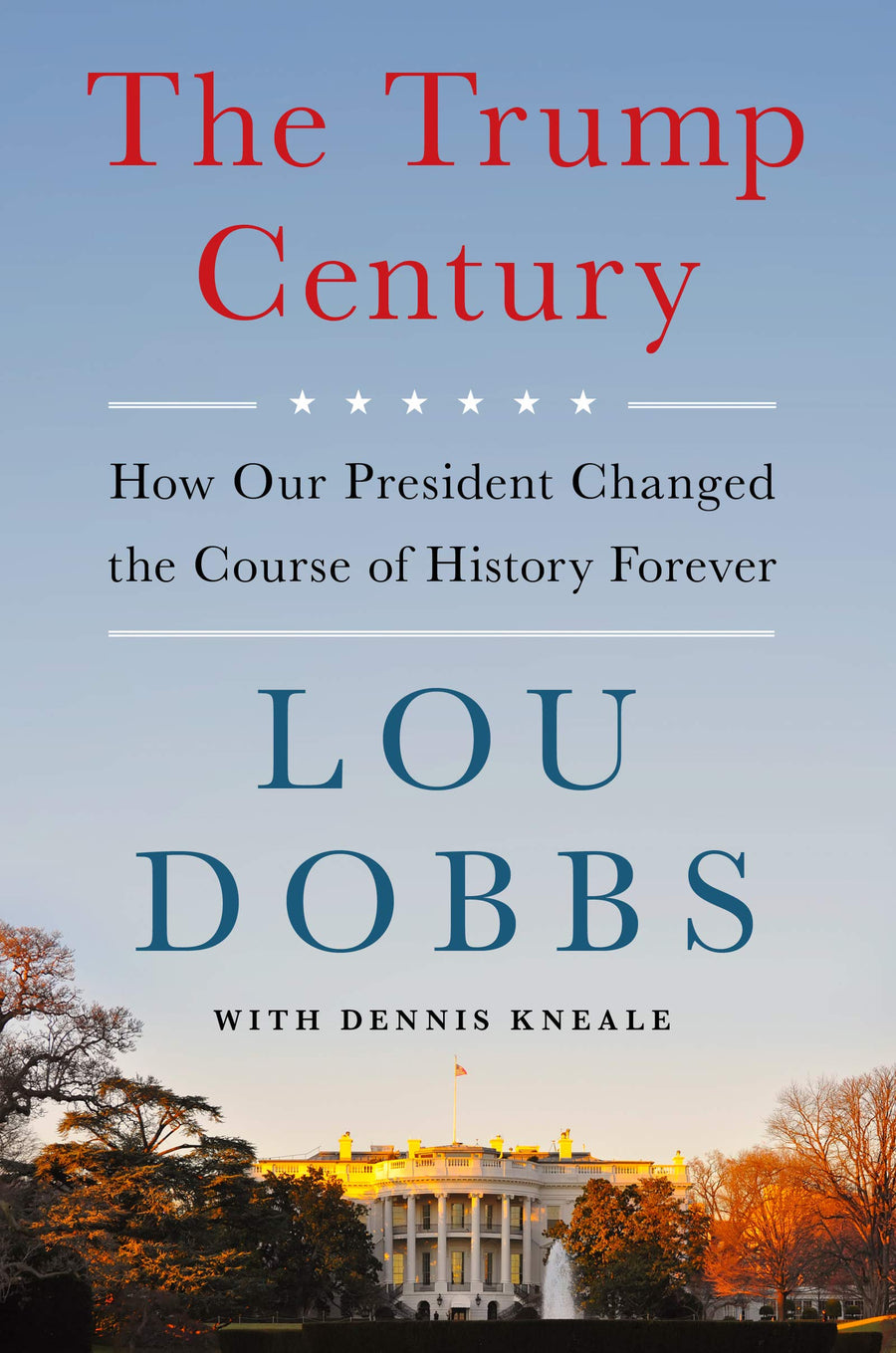 The Trump Century: How Our President Changed the Course of History Forever - Leadership Books