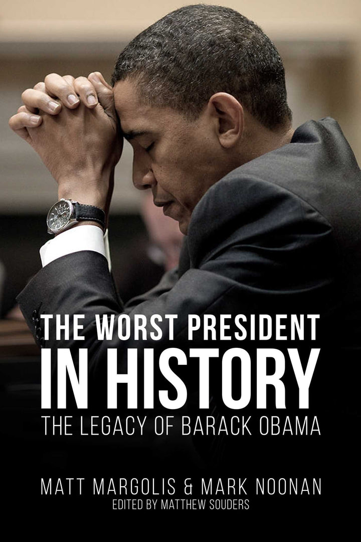 The Worst President in History: The Legacy of Barack Obama - Leadership Books