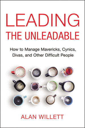 Leading the Unleadable: How to Manage Mavericks, Cynics, Divas, and Other Difficult People - Leadership Books