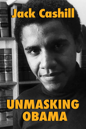 Unmasking Obama: The Fight to Tell the True Story of a Failed Presidency - Leadership Books