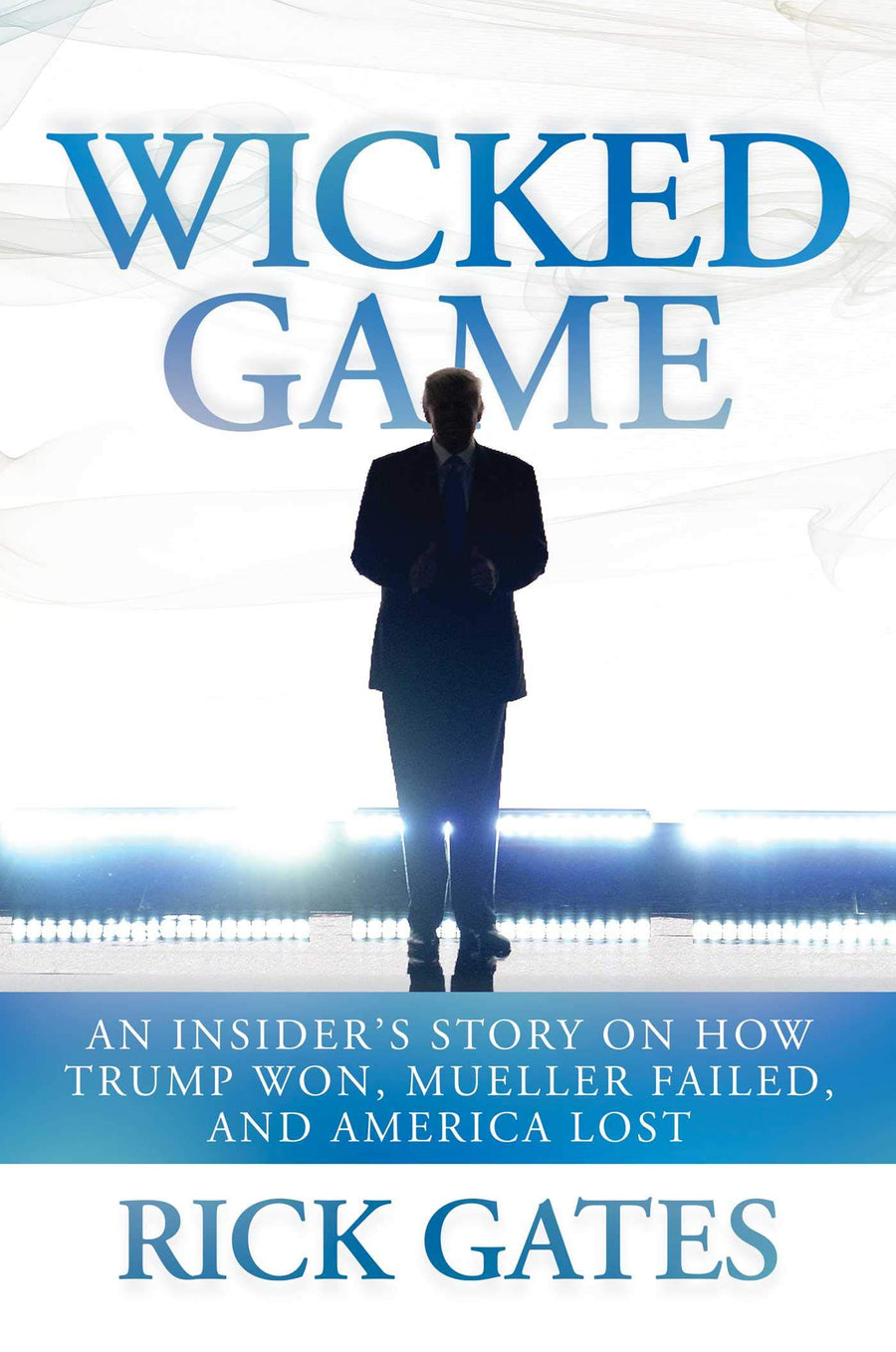 Wicked Game: An Insider's Story on How Trump Won, Mueller Failed, and America Lost - Leadership Books