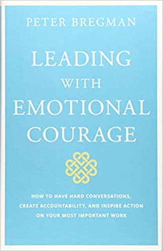 Leading With Emotional Courage: How to Have Hard Conversations, Create Accountability, And Inspire Action On Your Most Important Work - Leadership Books