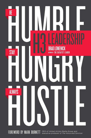 H3 Leadership: Be Humble. Stay Hungry. Always Hustle. - Leadership Books