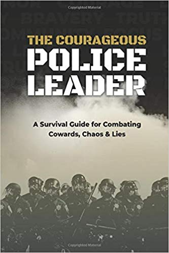 The Courageous Police Leader: A Survival Guide for Combating Cowards, Chaos, and Lies - Leadership Books