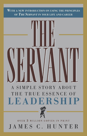 The Servant: A Simple Story About the True Essence of Leadership - Leadership Books