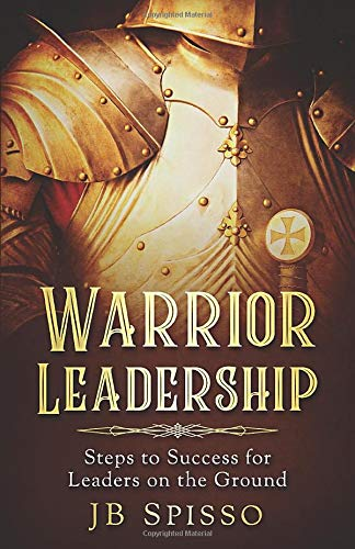Warrior Leadership: Steps to Success for Leaders on the Ground - Leadership Books