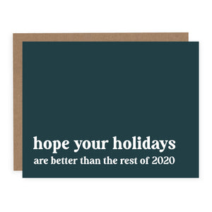 HOPE YOUR HOLIDAYS ARE BETTER THAN / CARD