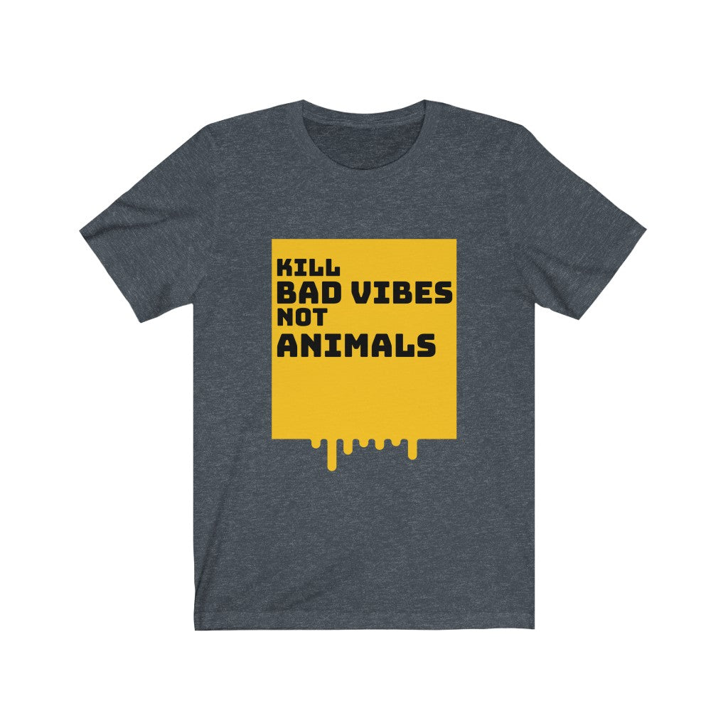 """KILL BAD VIBES NOT ANIMALS"" Unisex T-shirt"