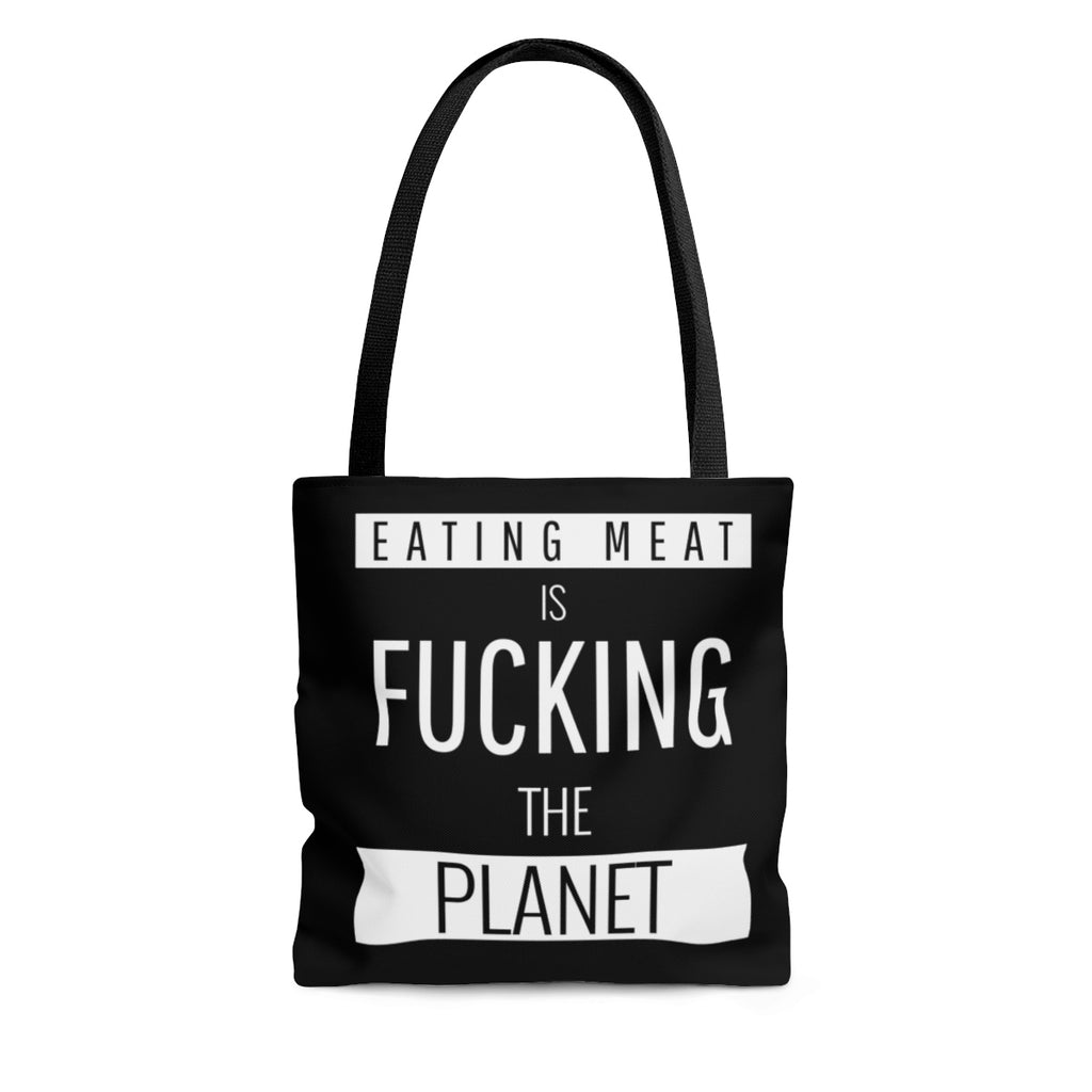 """Eating meat is FUCKING the PLANET"" Tote"