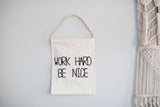 """WORK HARD BE NICE"" Banner"