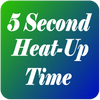 5 Second Heat Up Time
